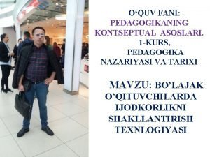 OQUV FANI PEDAGOGIKANING KONTSEPTUAL ASOSLARI 1 KURS PEDAGOGIKA