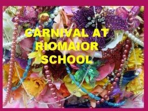 CARNIVAL AT RIOMAIOR SCHOOL CARNIVAL CELEBRATIONS ARE VERY