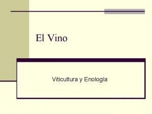 El Vino Viticultura y Enologa El Vino n