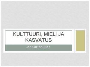 KULTTUURI MIELI JA KASVATUS JEROME BRUNER JEROME BRUNER