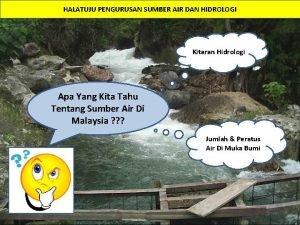 HALATUJU PENGURUSAN SUMBER AIR DAN HIDROLOGI Kitaran Hidrologi