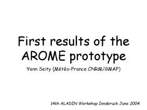 First results of the AROME prototype Yann Seity