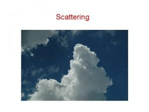 Scattering Scattering fundamentals Scattering can be broadly defined