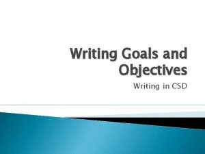 Writing Goals and Objectives Writing in CSD What