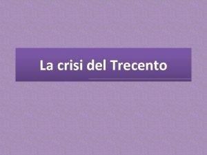 La crisi del Trecento Il grafico mostra una