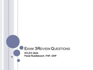 EXAM 3 REVIEW QUESTIONS NCLEXStyle Paula Ruedebusch FNP