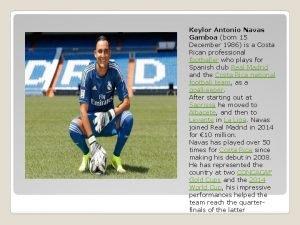 Keylor Antonio Navas Gamboa born 15 December 1986