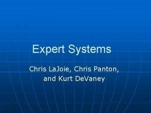 Expert Systems Chris La Joie Chris Panton and