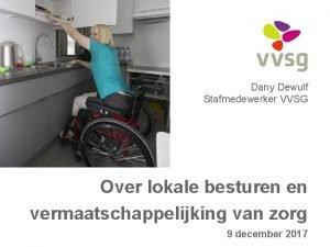 Dany Dewulf Stafmedewerker VVSG Over lokale besturen en