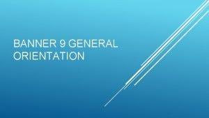 BANNER 9 GENERAL ORIENTATION BANNER 9 VS 8