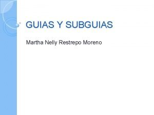 GUIAS Y SUBGUIAS Martha Nelly Restrepo Moreno TEMTICO