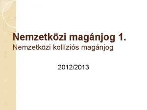 Nemzetkzi magnjog 1 Nemzetkzi kollzis magnjog 20122013 Ktelez