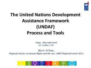The United Nations Development Assistance Framework UNDAF Process