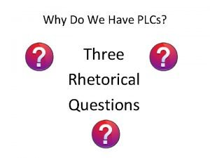Why Do We Have PLCs Three Rhetorical Questions