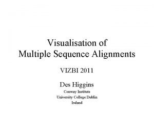 Visualisation of Multiple Sequence Alignments VIZBI 2011 Des