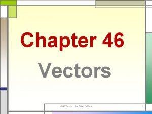 Chapter 46 Vectors ch 46 Vectors by Chtan