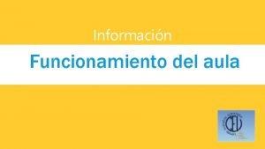 Informacin Funcionamiento del aula PUNTUALIDAD HORARIO DE APERTURA