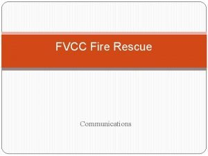FVCC Fire Rescue Communications FIRE DEPARTMENT COMMUNICATIONS All