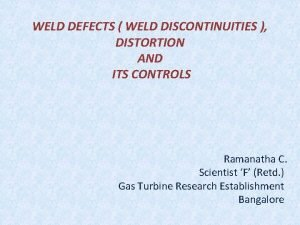 WELD DEFECTS WELD DISCONTINUITIES DISTORTION AND ITS CONTROLS