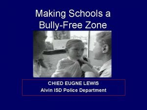 Making Schools a BullyFree Zone CHIED EUGNE LEWIS