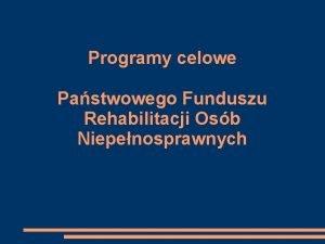 Programy celowe Pastwowego Funduszu Rehabilitacji Osb Niepenosprawnych JUNIOR