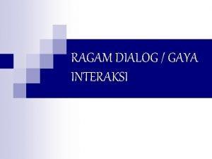 RAGAM DIALOG GAYA INTERAKSI Ragam DialogGaya Interaksi n