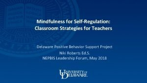 Mindfulness for SelfRegulation Classroom Strategies for Teachers Delaware