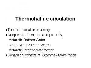 Thermohaline circulation The meridional overturning Deep water formation