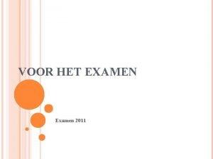 VOOR HET EXAMEN Examen 2011 TIPS EN OPMERKINGEN