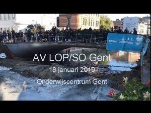 AV LOPSO Gent 18 januari 2019 Onderwijscentrum Gent