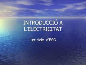 INTRODUCCI A LELECTRICITAT 1 er cicle dESO INTRODUCCI