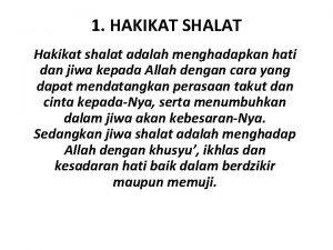 1 HAKIKAT SHALAT Hakikat shalat adalah menghadapkan hati
