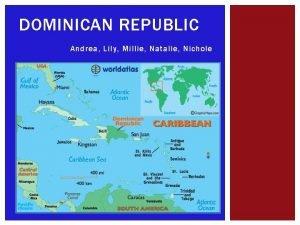 DOMINICAN REPUBLIC Andrea Lily Millie Natalie Nichole BACKGROUND