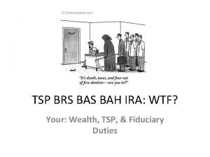 TSP BRS BAH IRA WTF Your Wealth TSP