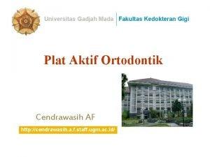 Universitas Gadjah Mada Fakultas Kedokteran Gigi Plat Aktif