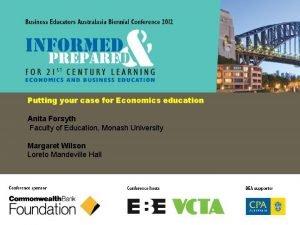 Putting your case for Economics education Anita Forsyth