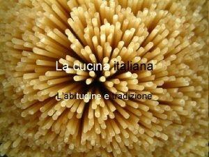 La cucina italiana Labitudine e tradizione Facciamo colazione