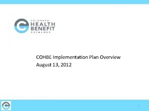 COHBE Implementation Plan Overview August 13 2012 1