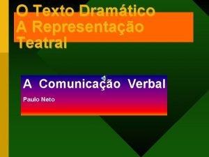 O Texto Dramtico A Representao Teatral A Comunicao
