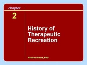chapter 2 History of Therapeutic Recreation Rodney Dieser