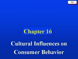 16 1 Chapter 16 Cultural Influences on Consumer