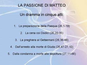LA PASSIONE DI MATTEO Un dramma in cinque
