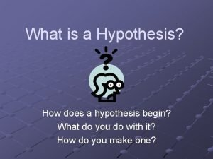 What is a Hypothesis How does a hypothesis