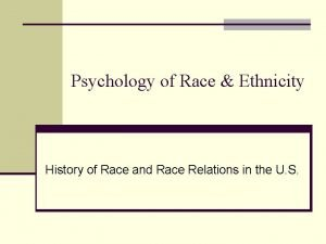 Psychology of Race Ethnicity History of Race and