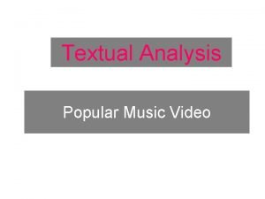 Textual Analysis Popular Music Video Technical Conventions Textual