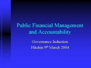 Public Financial Management and Accountability Governance Induction Hitchin