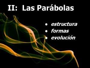 II Las Parbolas estructura formas evolucin Estructura formas