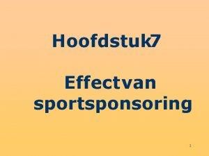 Hoofdstuk 7 Effect van sportsponsoring 1 Structuur hoofdstuk
