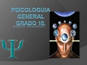 PSICOLOGUIA GENERAL GRADO 10 MARISOL HENAO INTRODUCION Mi