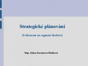 Strategick plnovn S drazem na segment kolstv Mgr